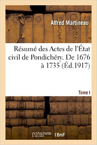 Résumé des Actes de l'état civil de Pondichéry. Tome I, De 1676 à 1735 PDF TÉLÉCHARGER TÉLÉCHARGER LIRE ENGLISH VERSION DOWNLOAD READ Résumé des Actes de l'état civil de Pondichéry.