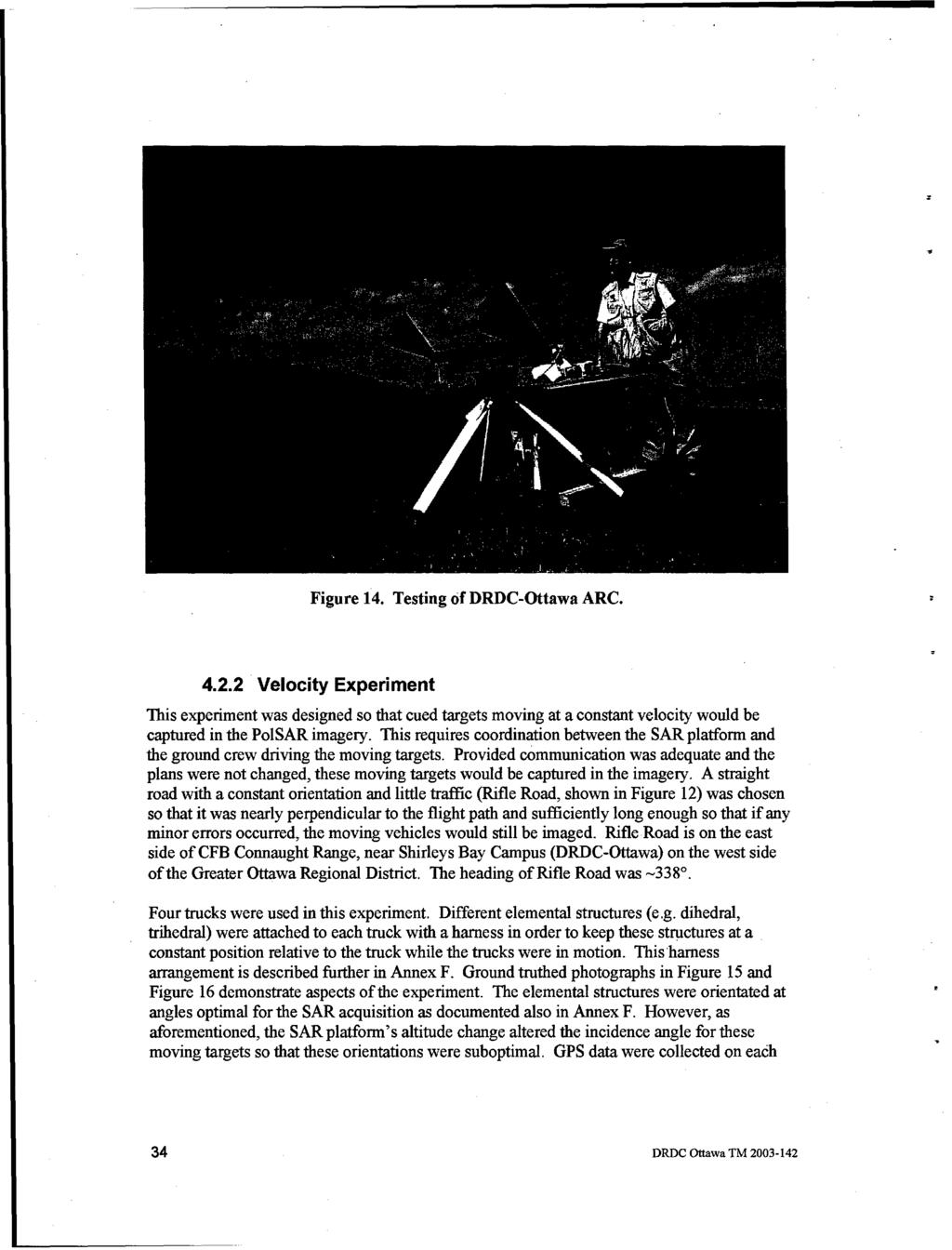 Figure 14. Testing of DRDC-Ottawa ARC. 4.2.2 Velocity Experiment This experiment was designed so that cued targets moving at a constant velocity would be captured in the PoISAR imagery.