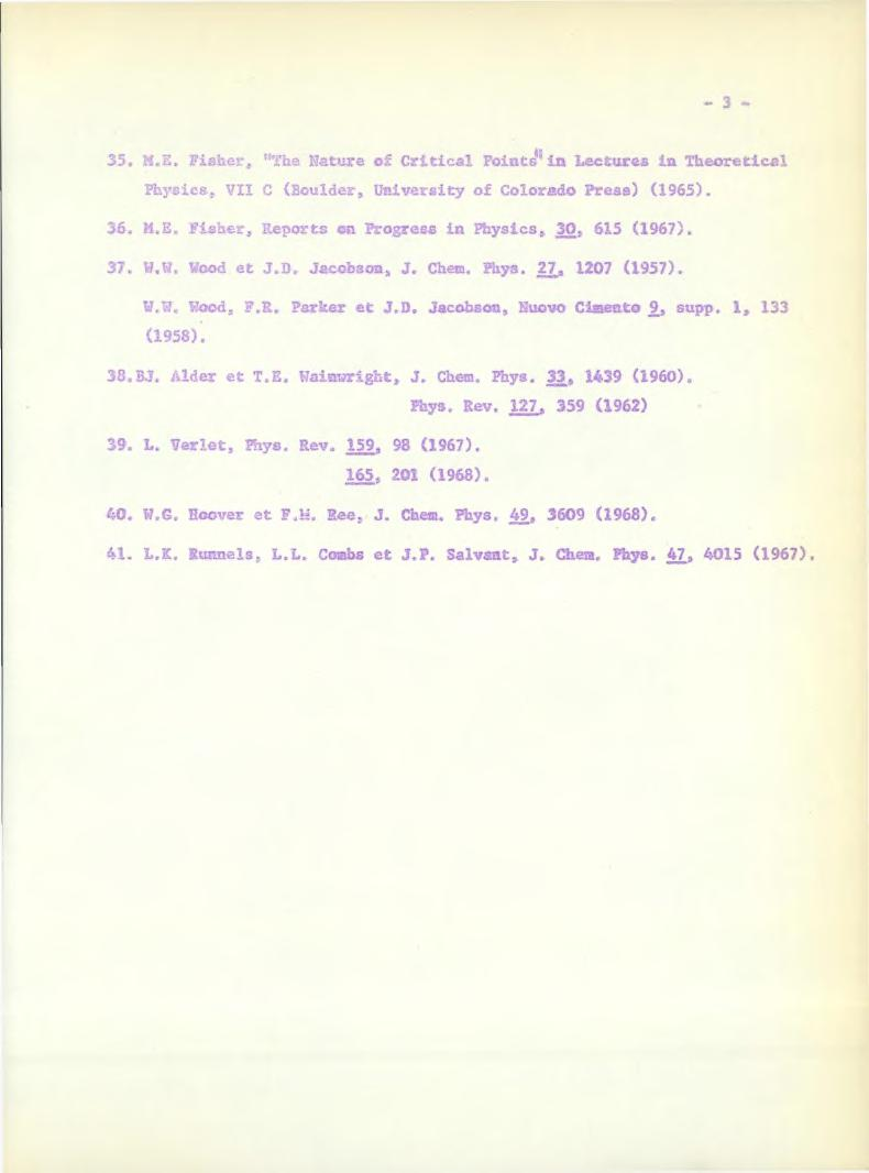 ~ 3-35. H.E. Fisher, '^he Nature o Crltical PolaCs*^ In Lectures in Theoretlcal Physics, VII C (Boulder, üniversity of Colorado Press) (1965). 36. M.B. Fisher, Reports on Progress in Physics, 30.