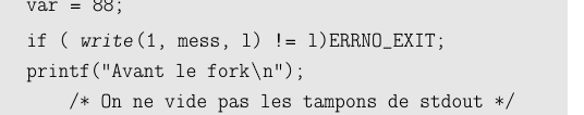.. if ( (pid = fork ()) < 0) erreur; if (pid == 0) /*