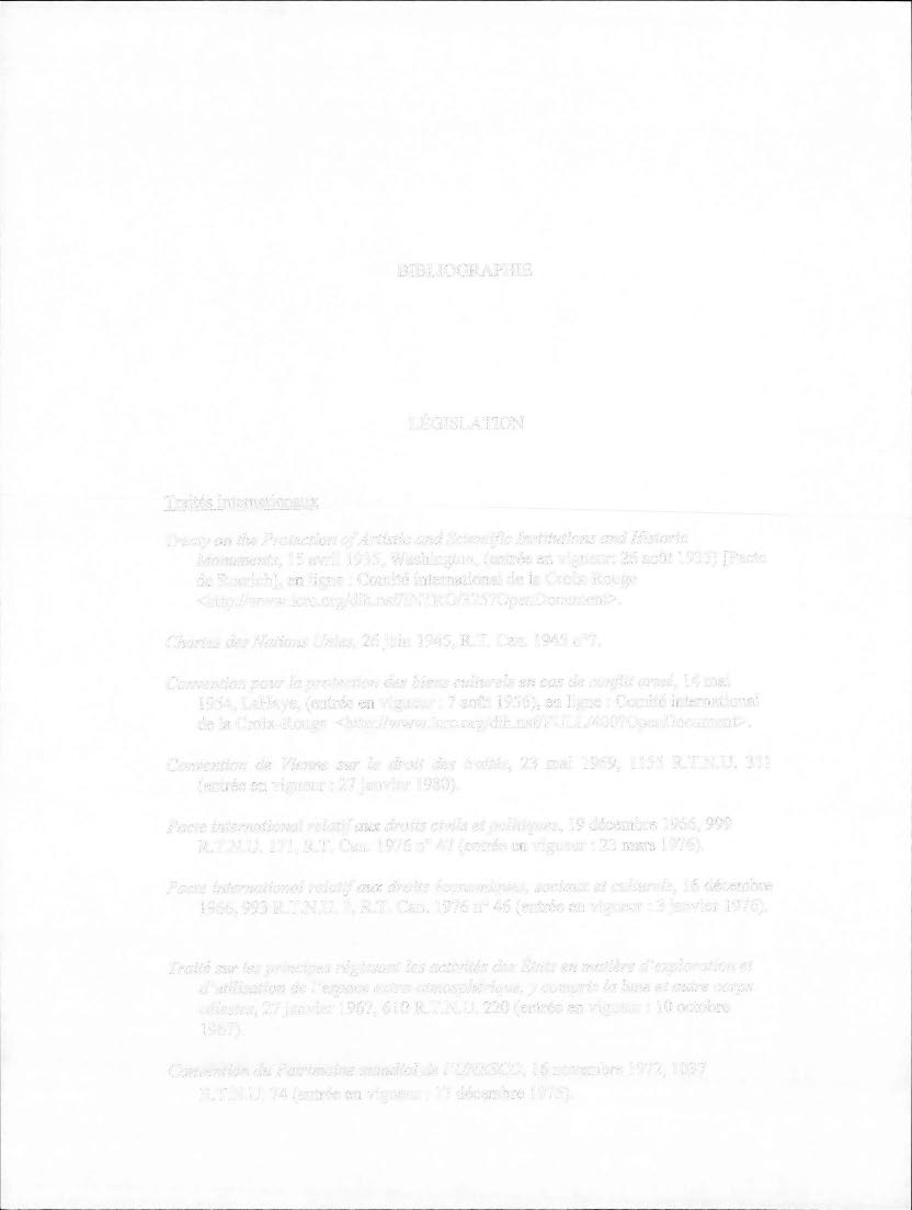 BIBLIOGRAPHIE LÉGISLATION Traités internationaux Treaty on the Protection of Artistic and Scientific Institutions and Historie Monuments, 15 avril 1935, Washington, (entrée en vigueur: 26 août 1935)