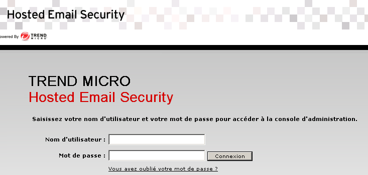 Guide de l'administrateur Trend Micro Hosted Email Security Accès au service Web End User Quarantine L'accès au service Web End User Quarantine requiert une connexion Internet et l'un des navigateurs