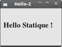 "Introduction Hello World Hello World : les composants graphiques QLabel hello(""hello Statique!"", &box); hello.resize(300, 50); hello.move(10, 30); hello."