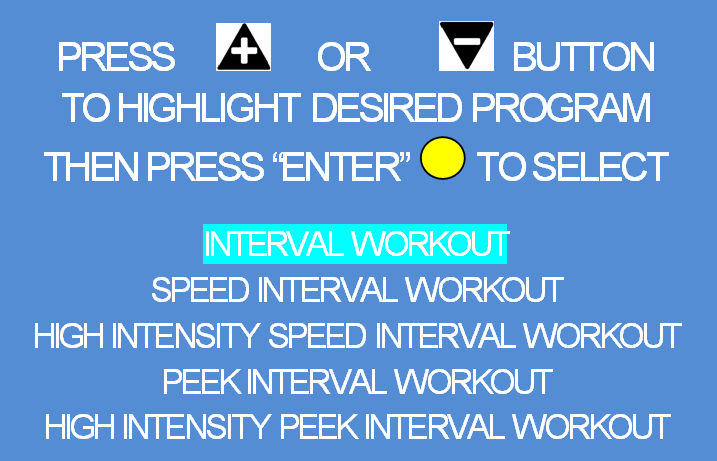 TRACKMASTER Operating Instructions Pre-Programmed Fitness Workout Data 17. To access Pre-Programmed Fitness Workouts, use the + / - key to highlight the selection and press the Yellow Enter button.
