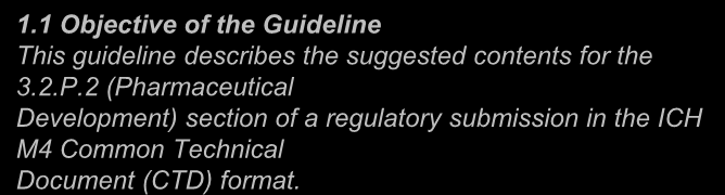 Que définissent, qu introduisent Q8, Q9 et Q10? ICH Q8 (R2) : PHARMACEUTICAL DEVELOPMENT 1.1 Objective of the Guideline This guideline describes the suggested contents for the 3.2.P.2 (Pharmaceutical Development) section of a regulatory submission in the ICH M4 Common Technical Document (CTD) format.