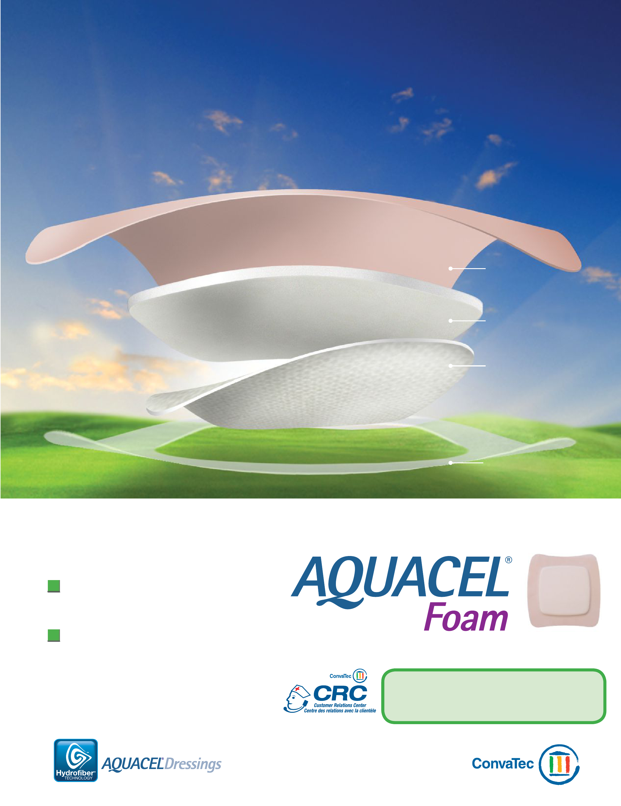 Everything you love about foam dressings and more Waterproof and Bacteria/ Viral Barrier top layer Soft Absorbent FOAM pad AQUACEL interface Gentle silicone adhesive border Now onl onlyy one dr