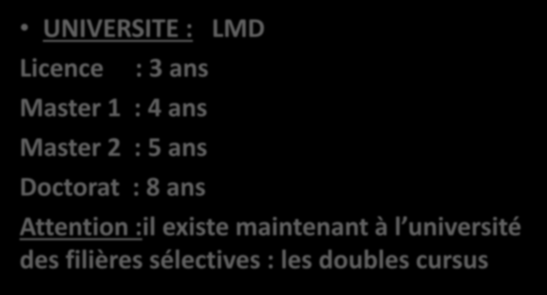 FILIERE «NON-SELECTIVE» UNIVERSITE : LMD Licence : 3 ans Master 1 : 4 ans Master 2 : 5 ans Doctorat