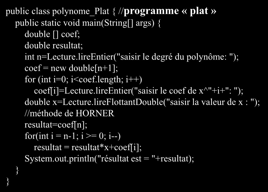 public class polynome_plat { //programme «plat» public static void main(string[] args) { double [] coef; double resultat; int n=lecture.