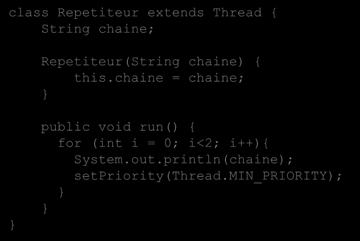 class Repetiteur extends Thread { String chaine; Repetiteur(String chaine) { this.