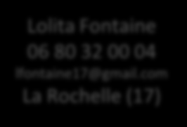 fr Nantes ( 44) Lolita Fontaine 06 80 32 00 04 lfontaine17@gmail.com La Rochelle (17) Lorène May 06 78 08 08 30 lorene.may@hotmail.