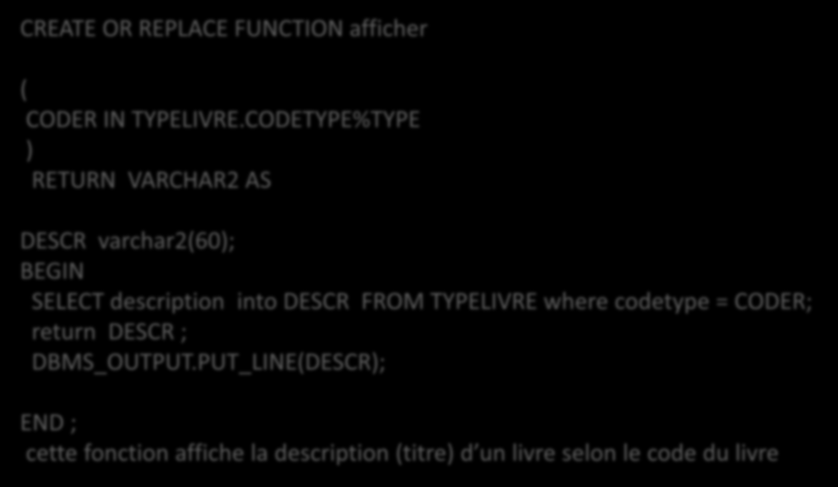 Exemple1 CREATE OR REPLACE FUNCTION afficher ( CODER IN TYPELIVRE.