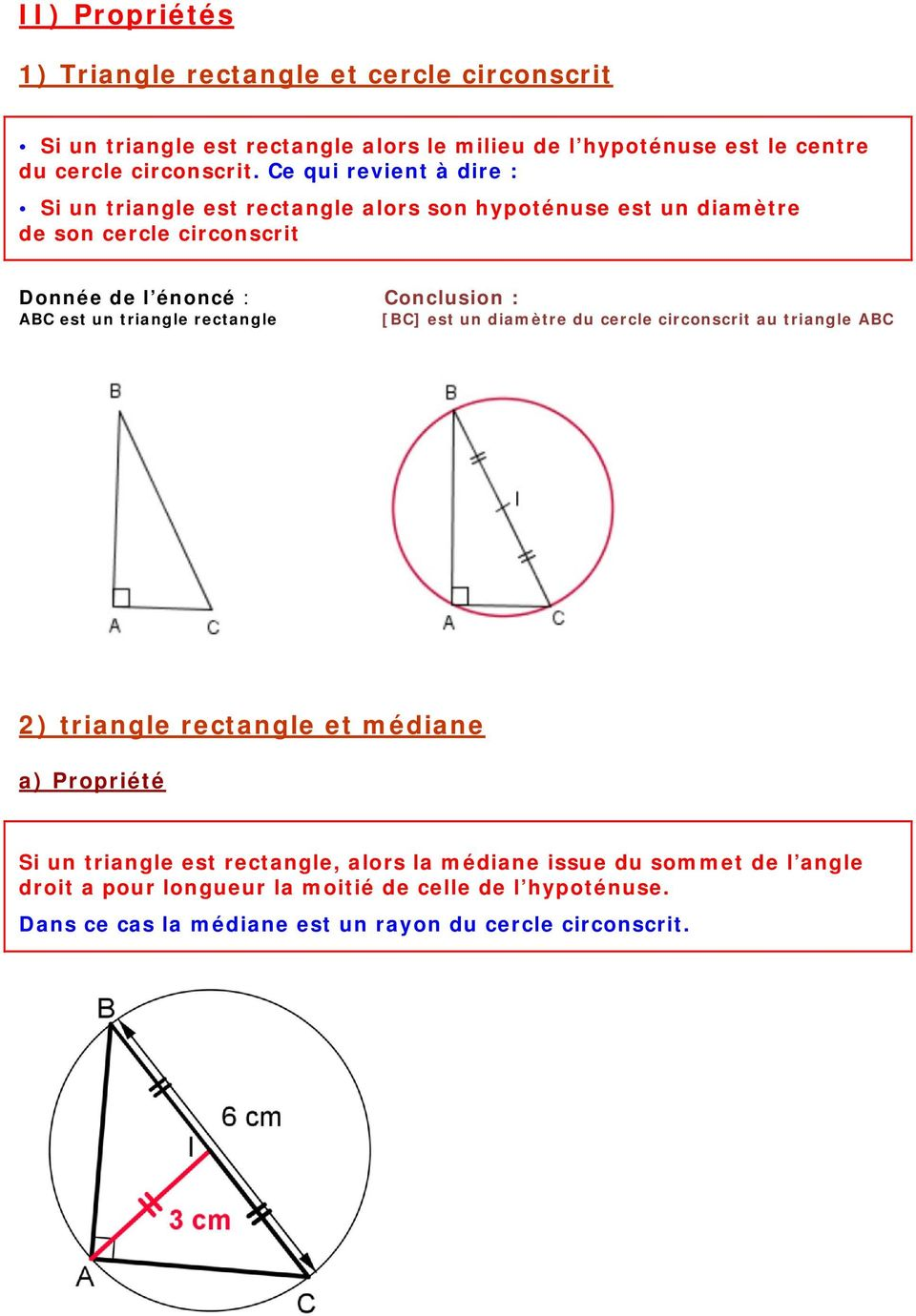 un triangle rectangle [BC] est un diamètre du cercle circonscrit au triangle ABC 2) triangle rectangle et médiane a) Propriété Si un triangle est rectangle,