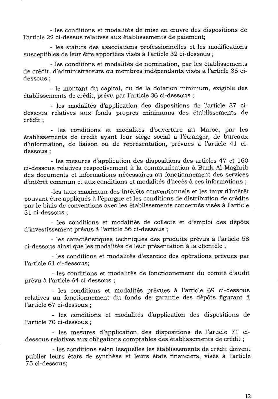 indépendants visés à l'article 35 cidessous ; - le montant du capital, ou de la dotation minimum, exigible des établissements de crédit, prévu par l'article 36 ci-dessous ; - les modalités