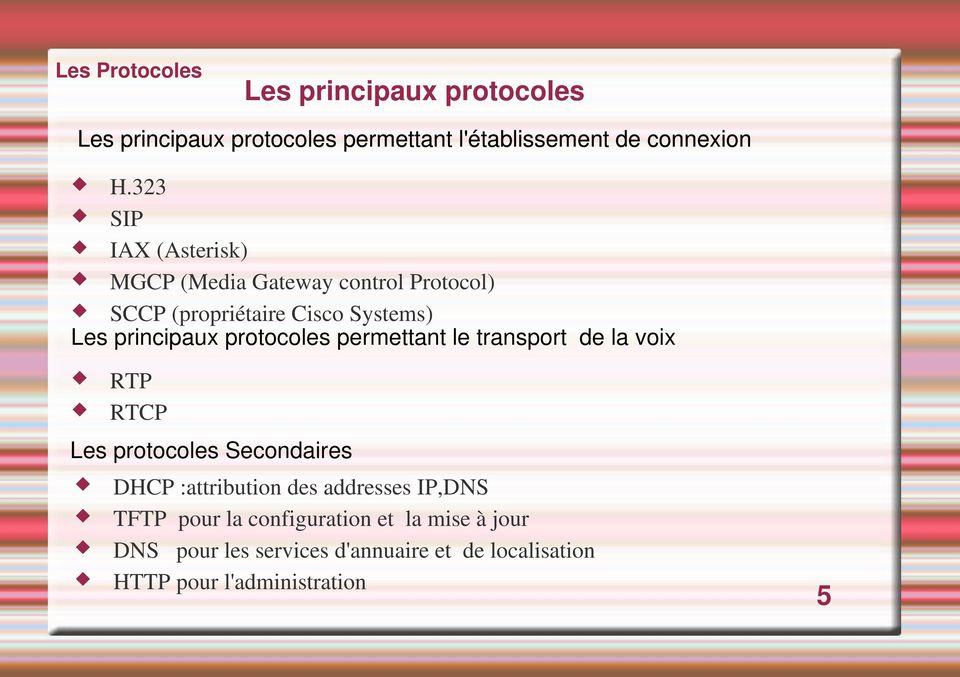 protocoles permettant le transport de la voix RTP RTCP Les protocoles Secondaires DHCP :attribution des addresses