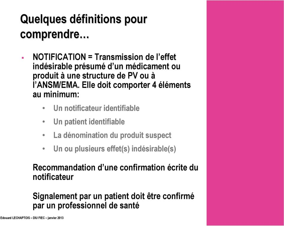 Elle doit comporter 4 éléments au minimum: 17 Un notificateur identifiable Un patient identifiable La dénomination du