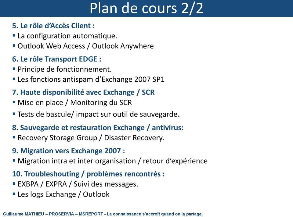 Sauvegarde et restauration Exchange / antivirus: Recovery Storage Group / Disaster Recovery. 9.