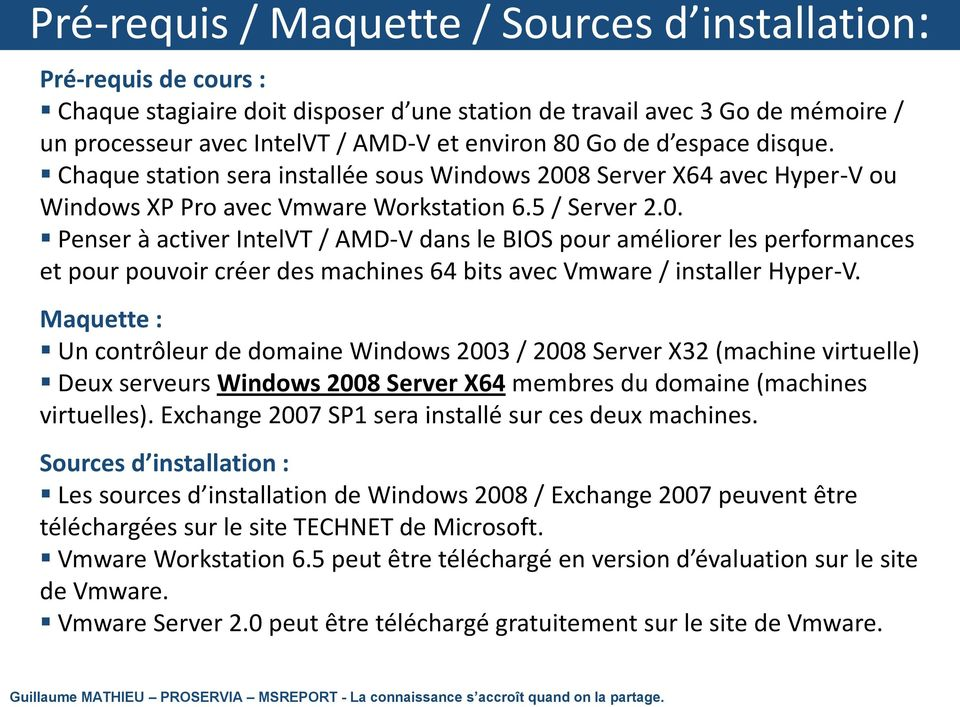 8 Server X64 avec Hyper-V ou Windows XP Pro avec Vmware Workstation 6.5 / Server 2.0.