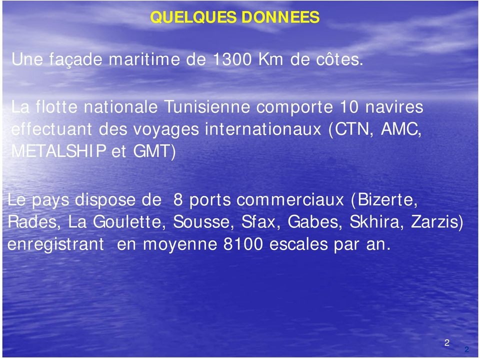 internationaux (CTN, AMC, METALSHIP et GMT) Le pays dispose de 8 ports commerciaux