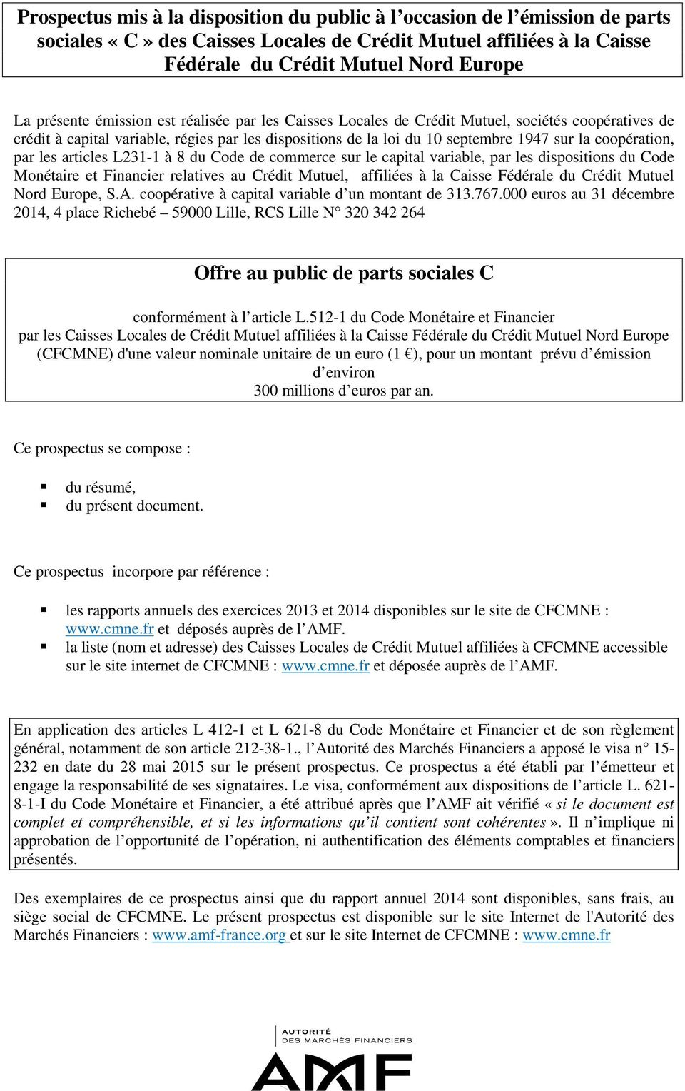 les articles L231-1 à 8 du Code de commerce sur le capital variable, par les dispositions du Code Monétaire et Financier relatives au Crédit Mutuel, affiliées à la Caisse Fédérale du Crédit Mutuel