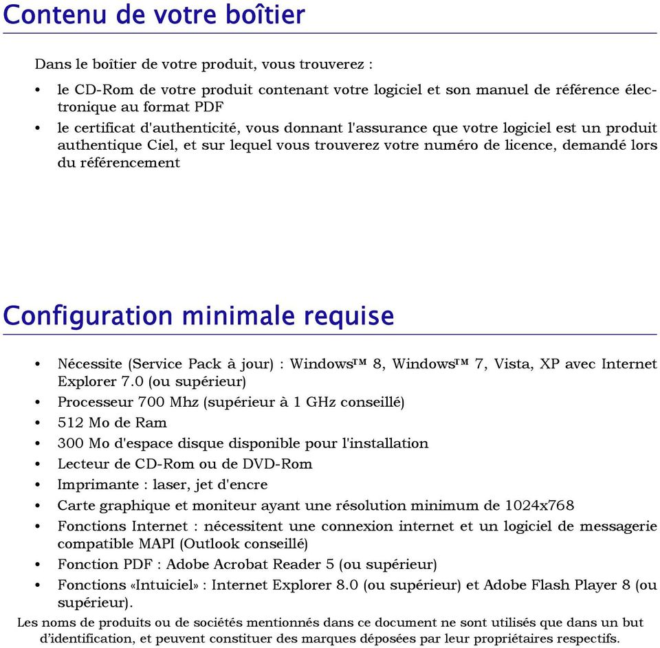 requise Nécessite (Service Pack à jour) : Windows 8, Windows 7, Vista, XP avec Internet Explorer 7.