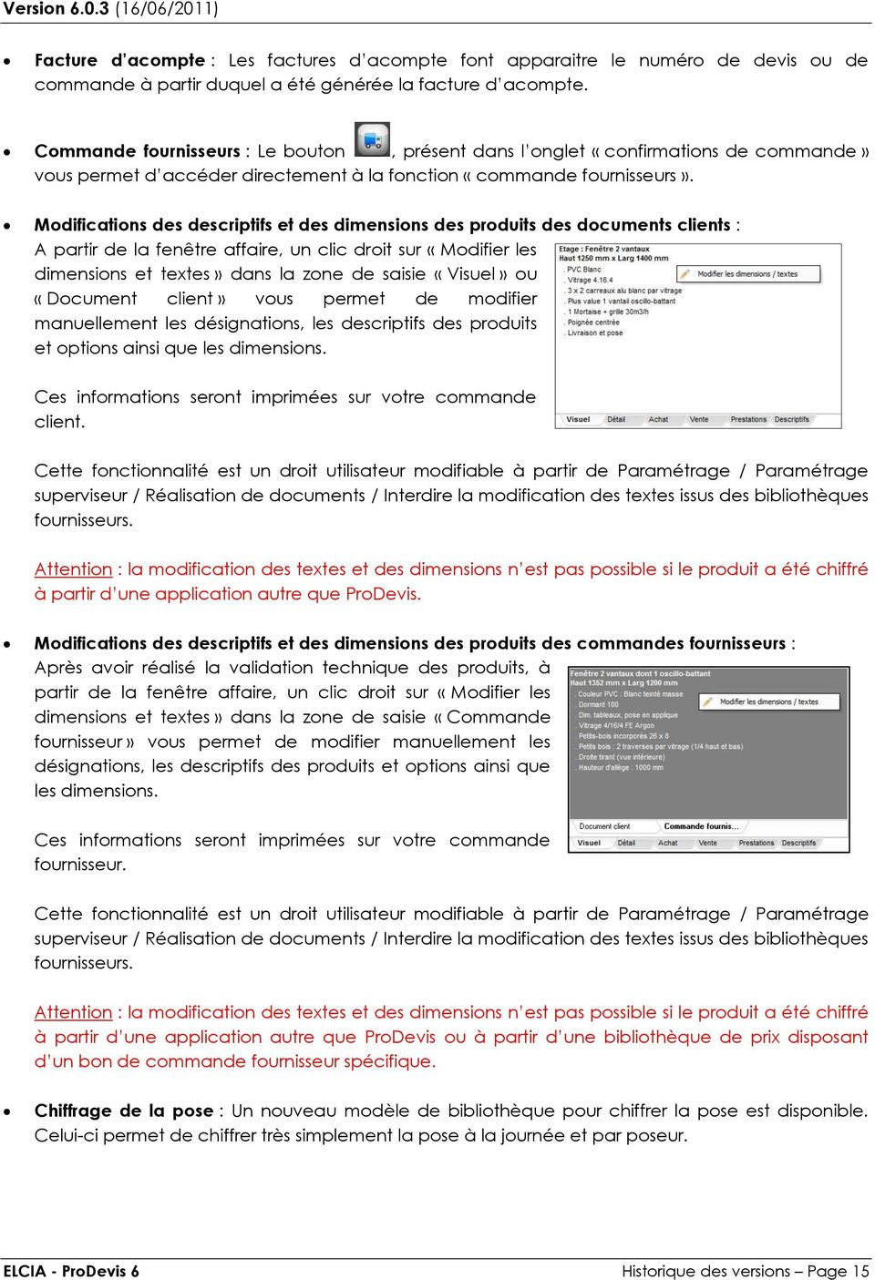 Modifications des descriptifs et des dimensions des produits des documents clients : A partir de la fenêtre affaire, un clic droit sur «Modifier les dimensions et textes» dans la zone de saisie