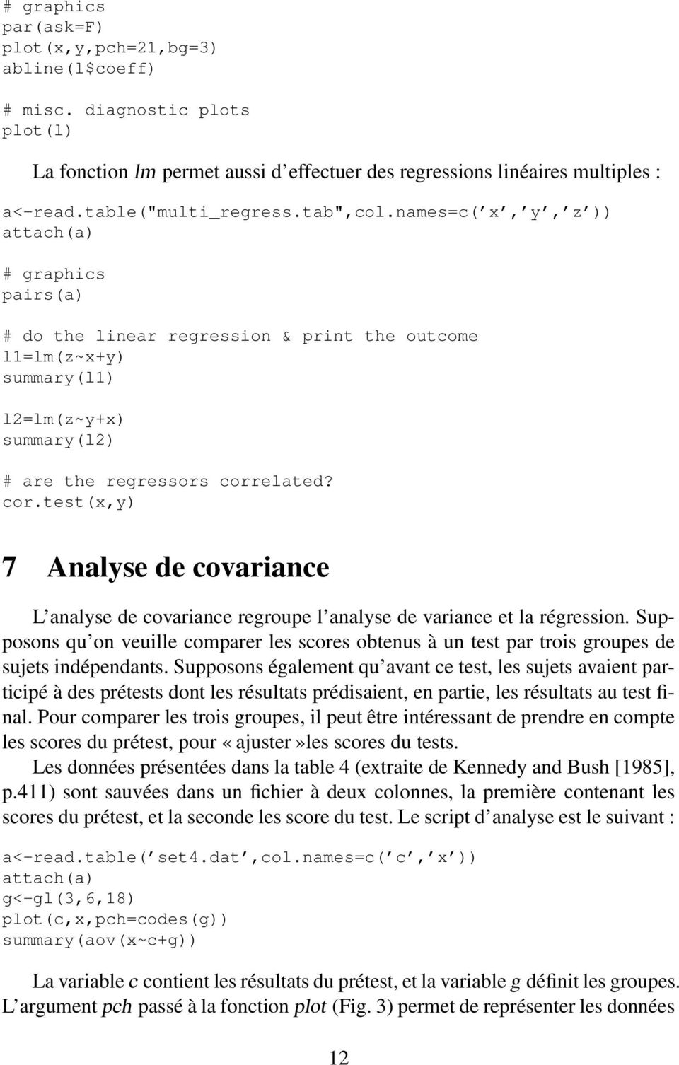 elated? cor.test(x,y) 7 Analyse de covariance L analyse de covariance regroupe l analyse de variance et la régression.