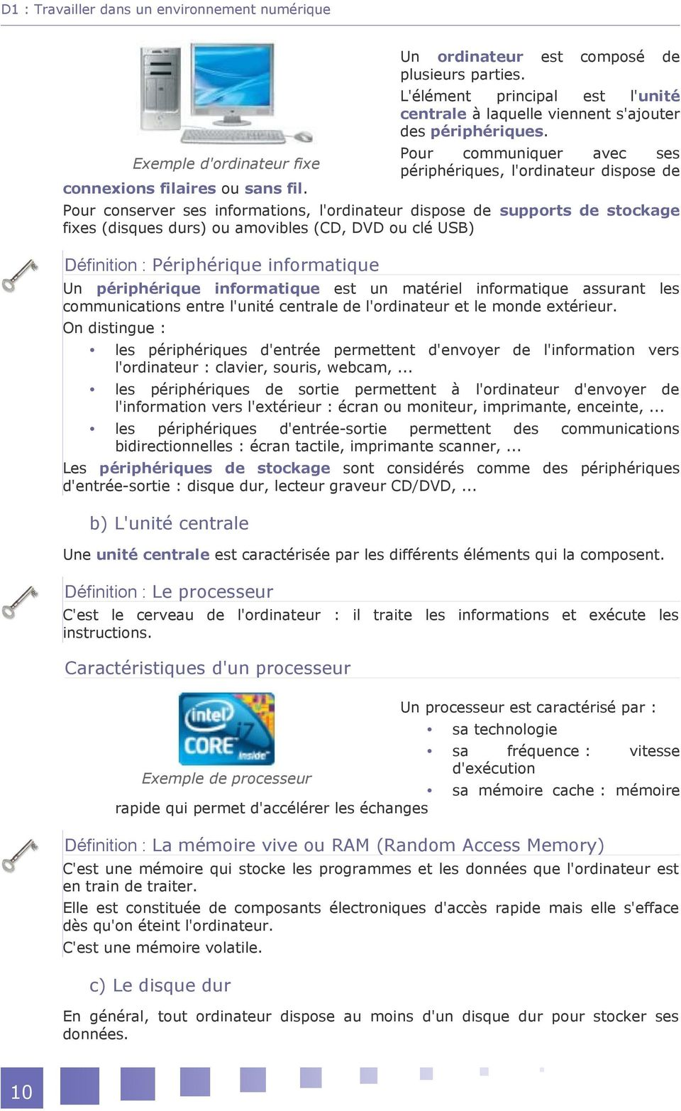 Pour conserver ses informations, l'ordinateur dispose de supports de stockage fixes (disques durs) ou amovibles (CD, DVD ou clé USB) Définition : Périphérique informatique Un périphérique
