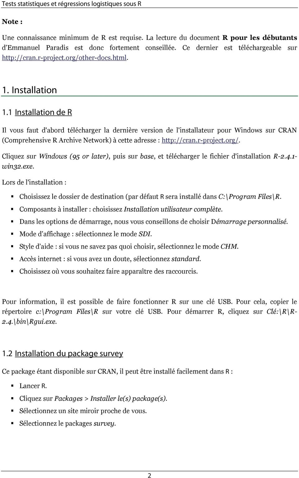 1 Installation de R Il vous faut d'abord télécharger la dernière version de l'installateur pour Windows sur CRAN (Comprehensive R Archive Network) à cette adresse : http://cran.r-project.org/.