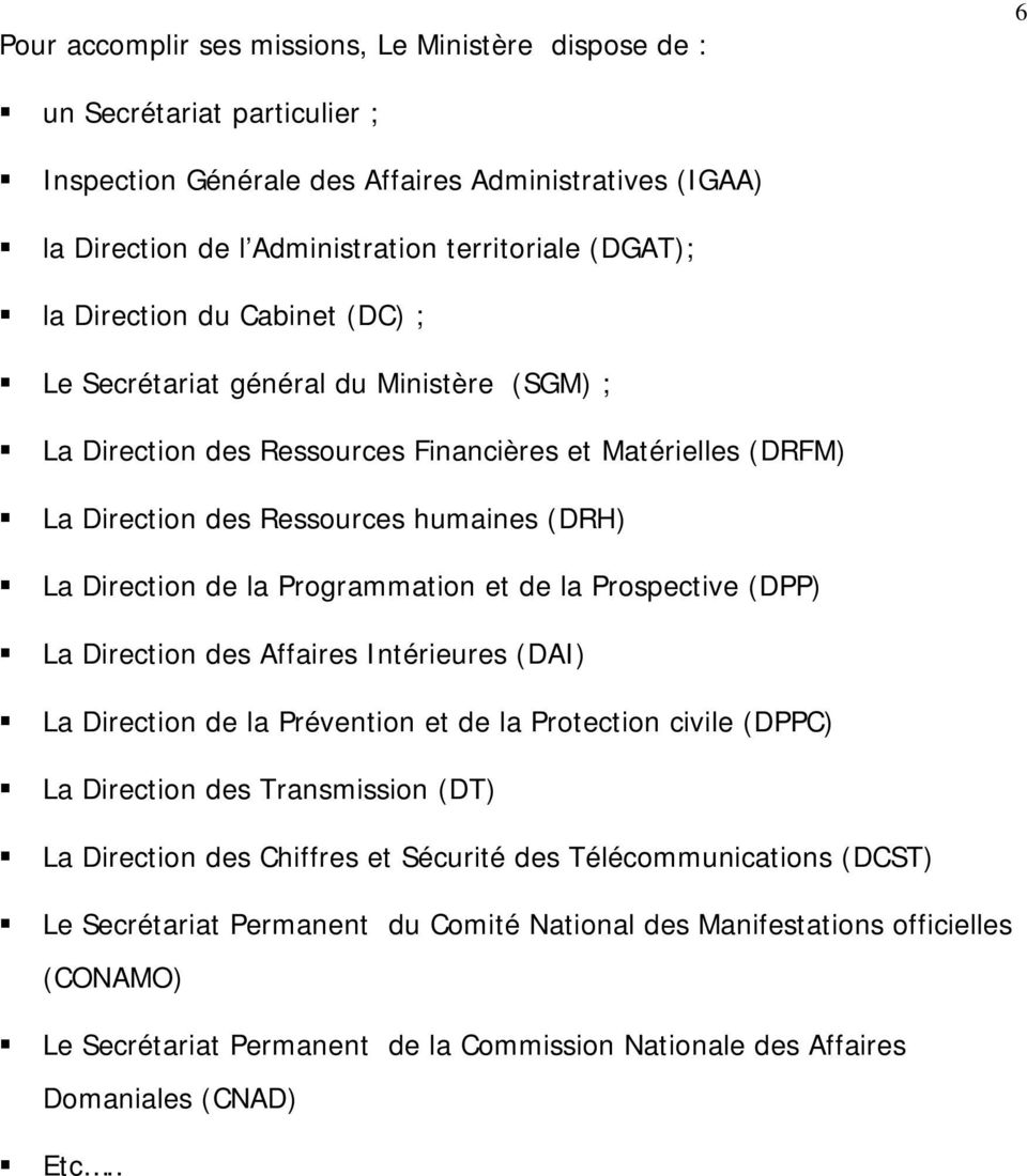 Programmation et de la Prospective (DPP) La Direction des Affaires Intérieures (DAI) La Direction de la Prévention et de la Protection civile (DPPC) La Direction des Transmission (DT) La Direction