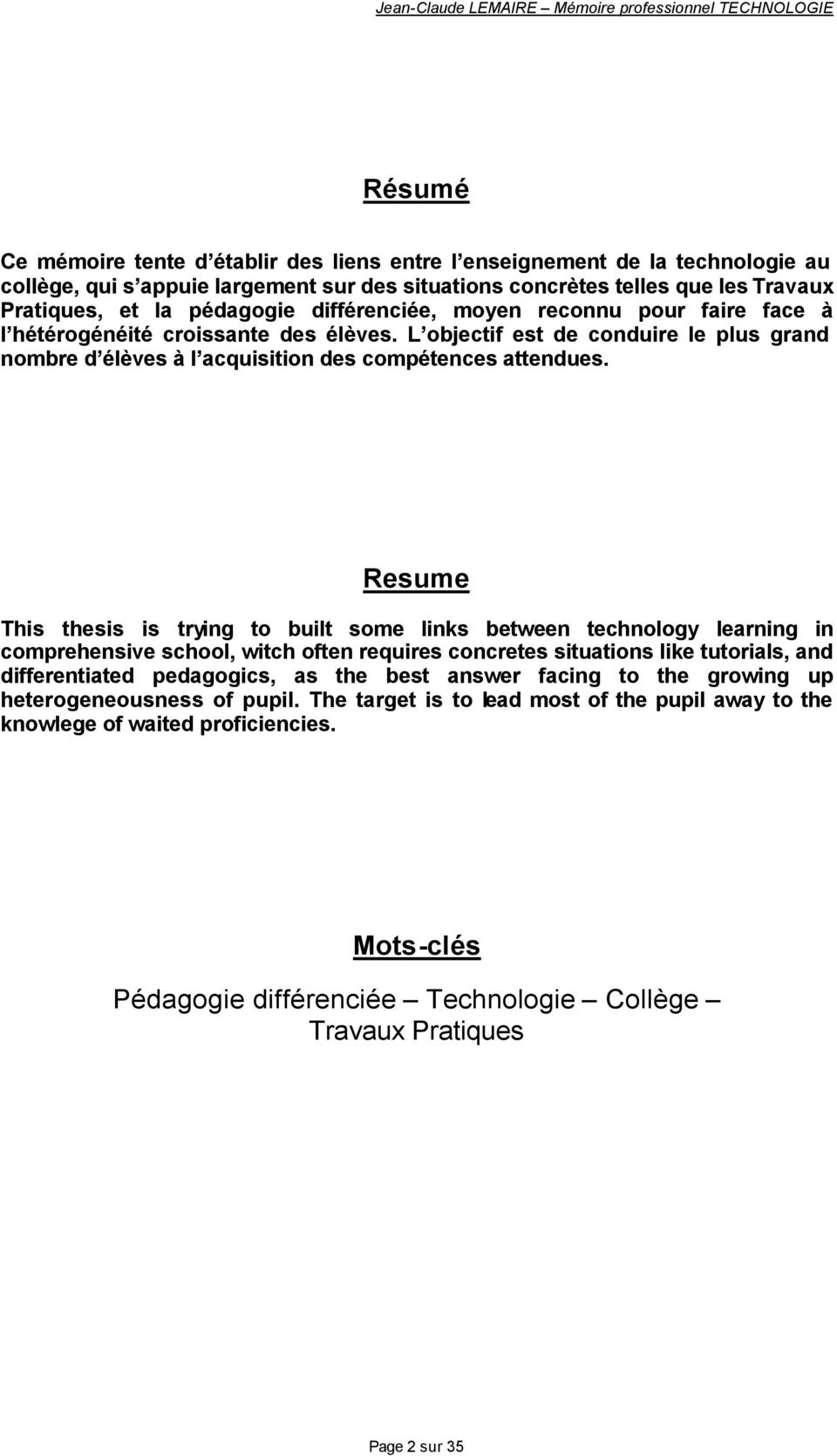 Resume This thesis is trying to built some links between technology learning in comprehensive school, witch often requires concretes situations like tutorials, and differentiated pedagogics, as the
