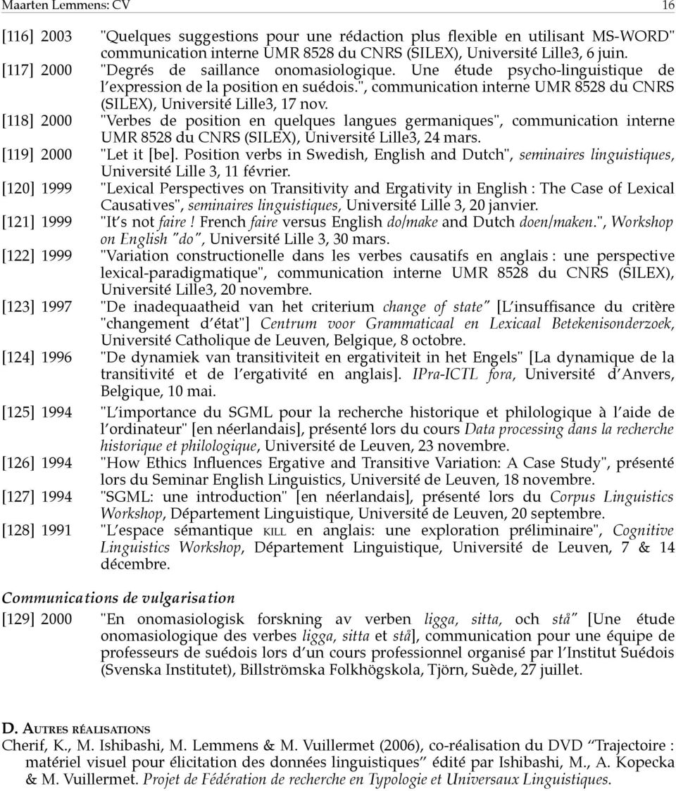 "[118] 2000 ""Verbes de position en quelques langues germaniques"", communication interne UMR 8528 du CNRS (SILEX), Université Lille3, 24 mars. [119] 2000 ""Let it [be]."