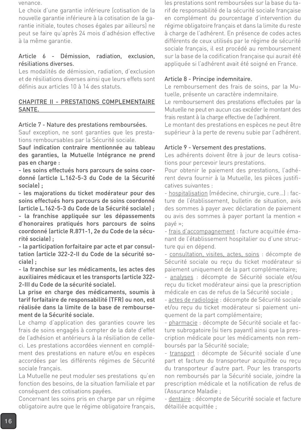 adhésion effective à la même garantie. Article 6 - Démission, radiation, exclusion, résiliations diverses.