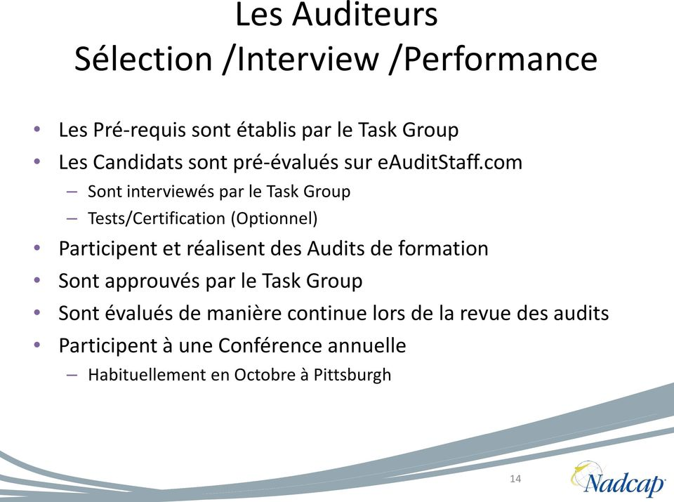 com Sont interviewés par le Task Group Tests/Certification (Optionnel) Participent et réalisent des Audits