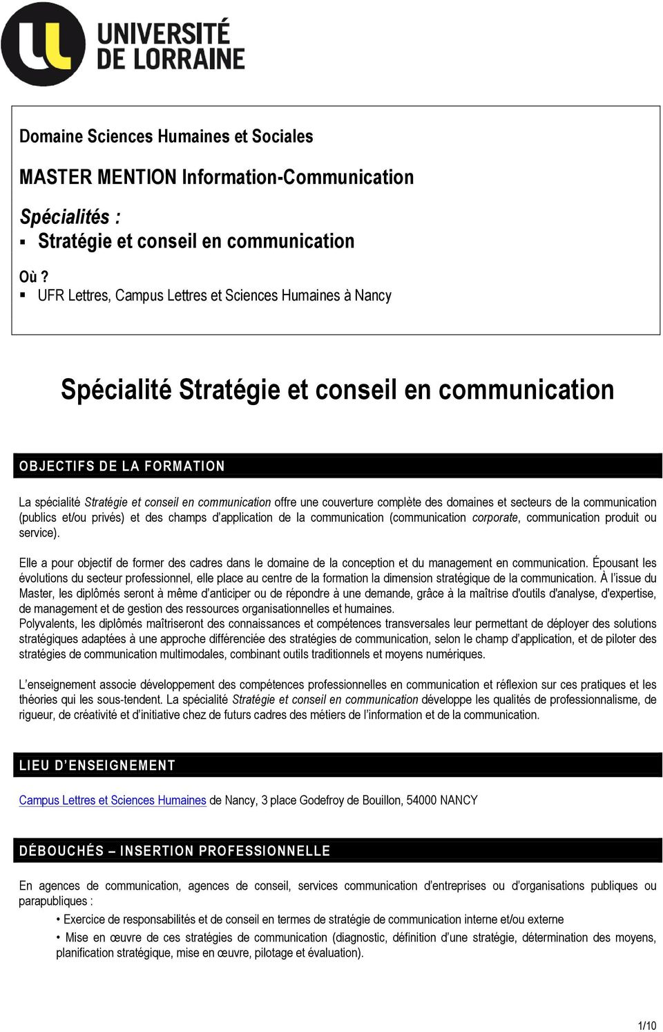 couverture complète des domaines et secteurs de la communication (publics et/ou privés) et des champs d application de la communication (communication corporate, communication produit ou service).