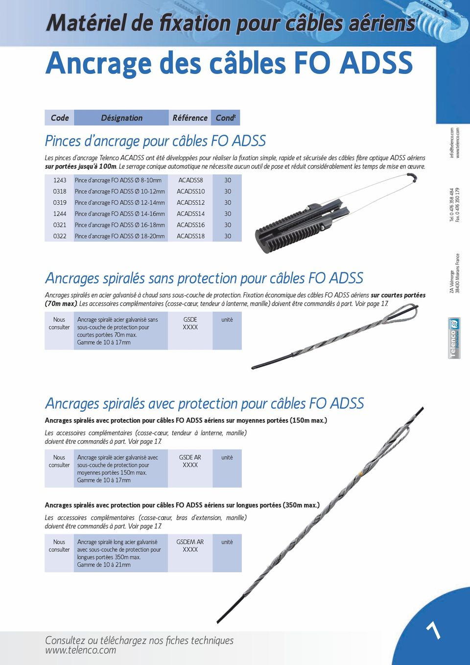 1243 Pince d ancrage FO ADSS Ø 8-10mm ACADSS8 30 0318 Pince d ancrage FO ADSS Ø 10-12mm ACADSS10 30 0319 Pince d ancrage FO ADSS Ø 12-14mm ACADSS12 30 1244 Pince d ancrage FO ADSS Ø 14-16mm ACADSS14