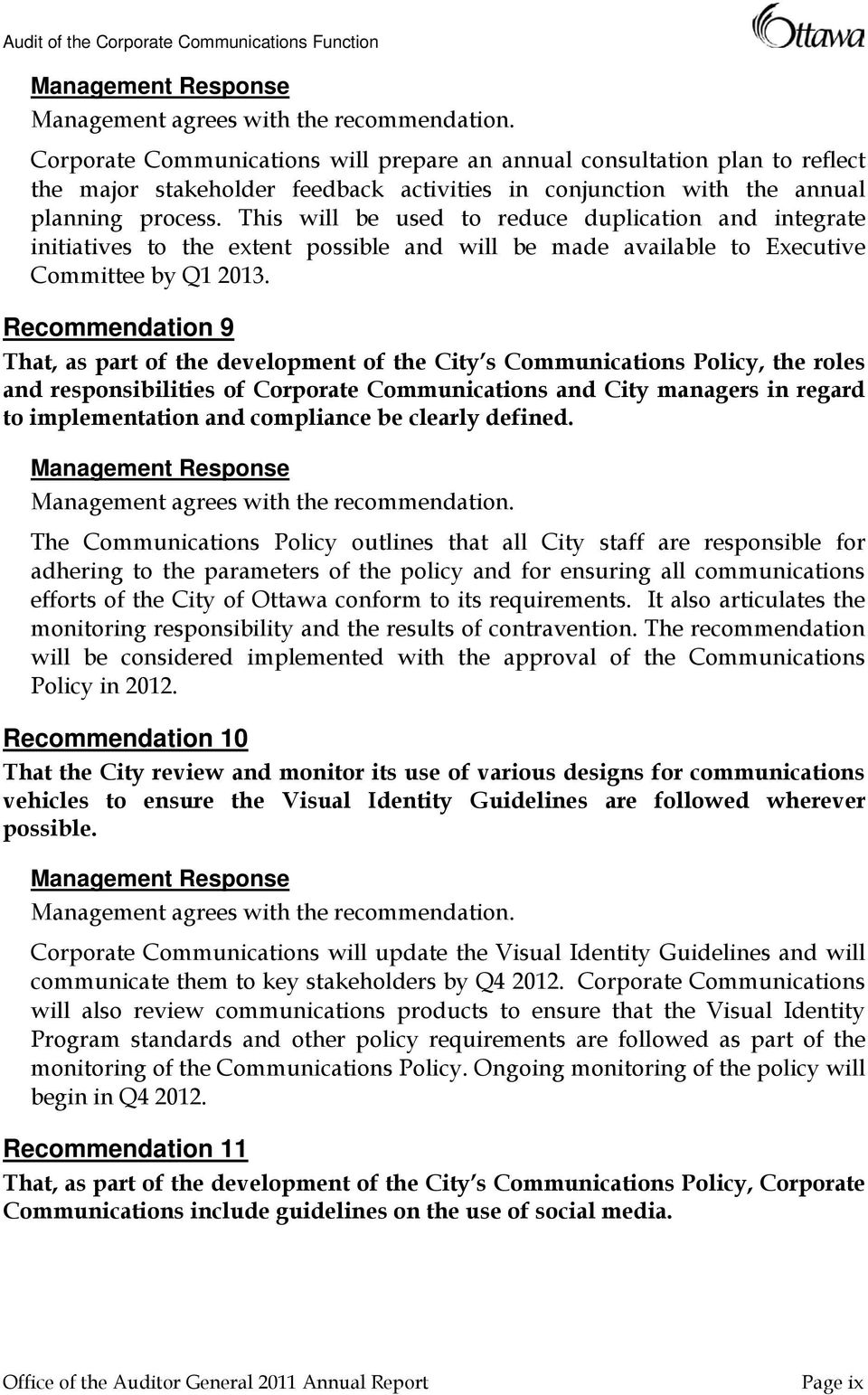 Recommendation 9 That, as part of the development of the City s Communications Policy, the roles and responsibilities of Corporate Communications and City managers in regard to implementation and