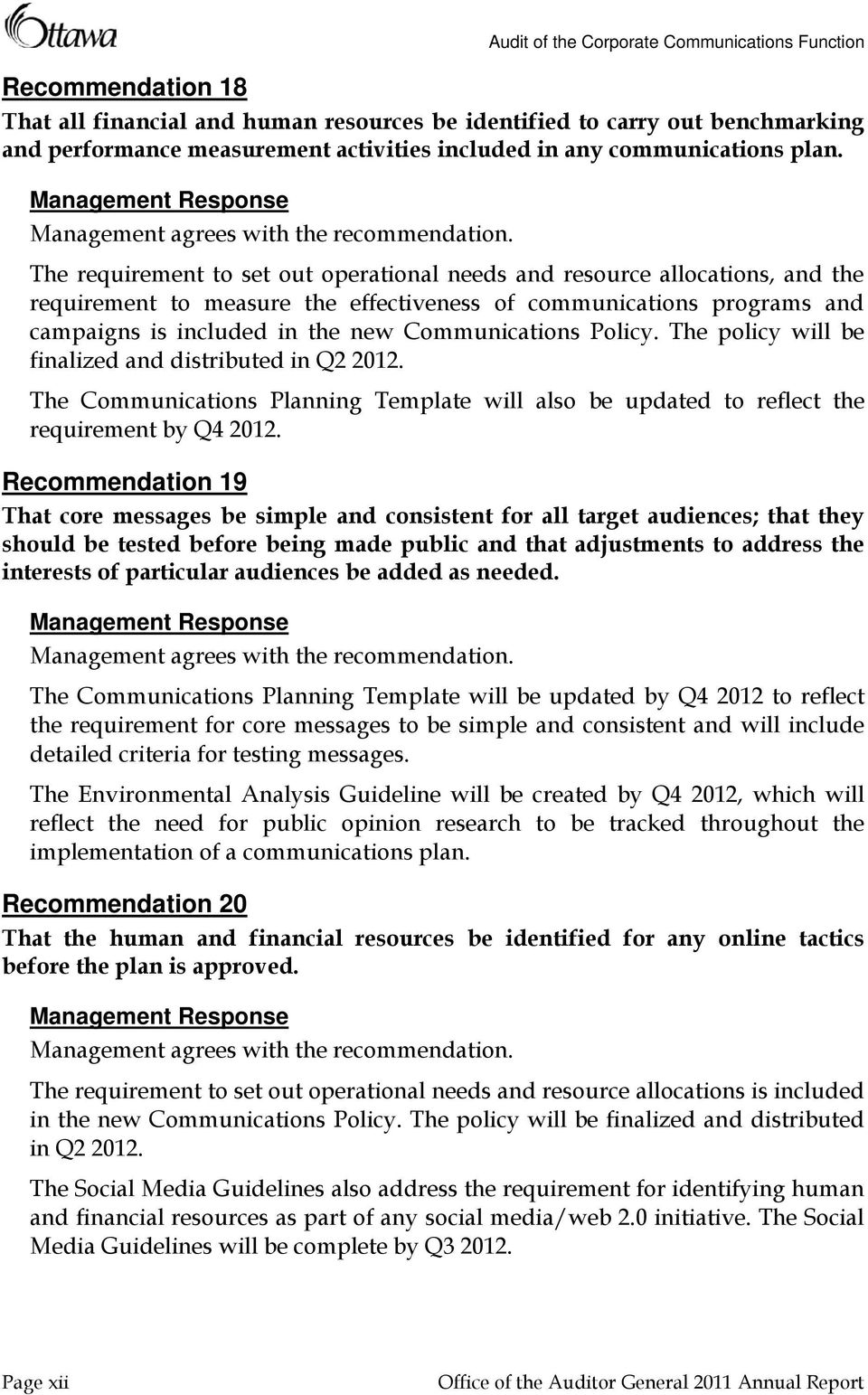 Policy. The policy will be finalized and distributed in Q2 2012. The Communications Planning Template will also be updated to reflect the requirement by Q4 2012.
