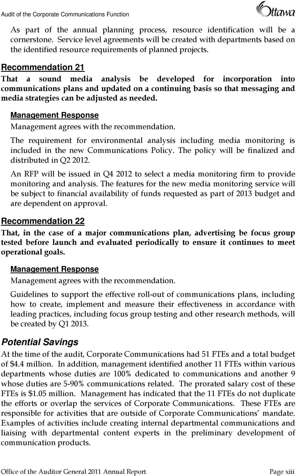 Recommendation 21 That a sound media analysis be developed for incorporation into communications plans and updated on a continuing basis so that messaging and media strategies can be adjusted as