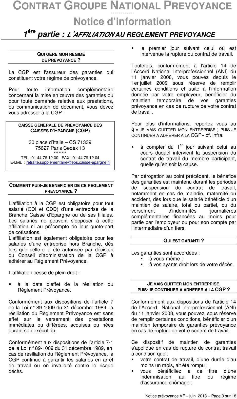 CAISSE GENERALE DE PREVOYANCE DES CAISSES D EPARGNE (CGP) 30 place d Italie CS 71339 75627 Paris Cedex 13 ******** TEL : 01 44 76 12 00 FAX : 01 44 76 12 04 E-MAIL : retraite.supplementaire@eps.