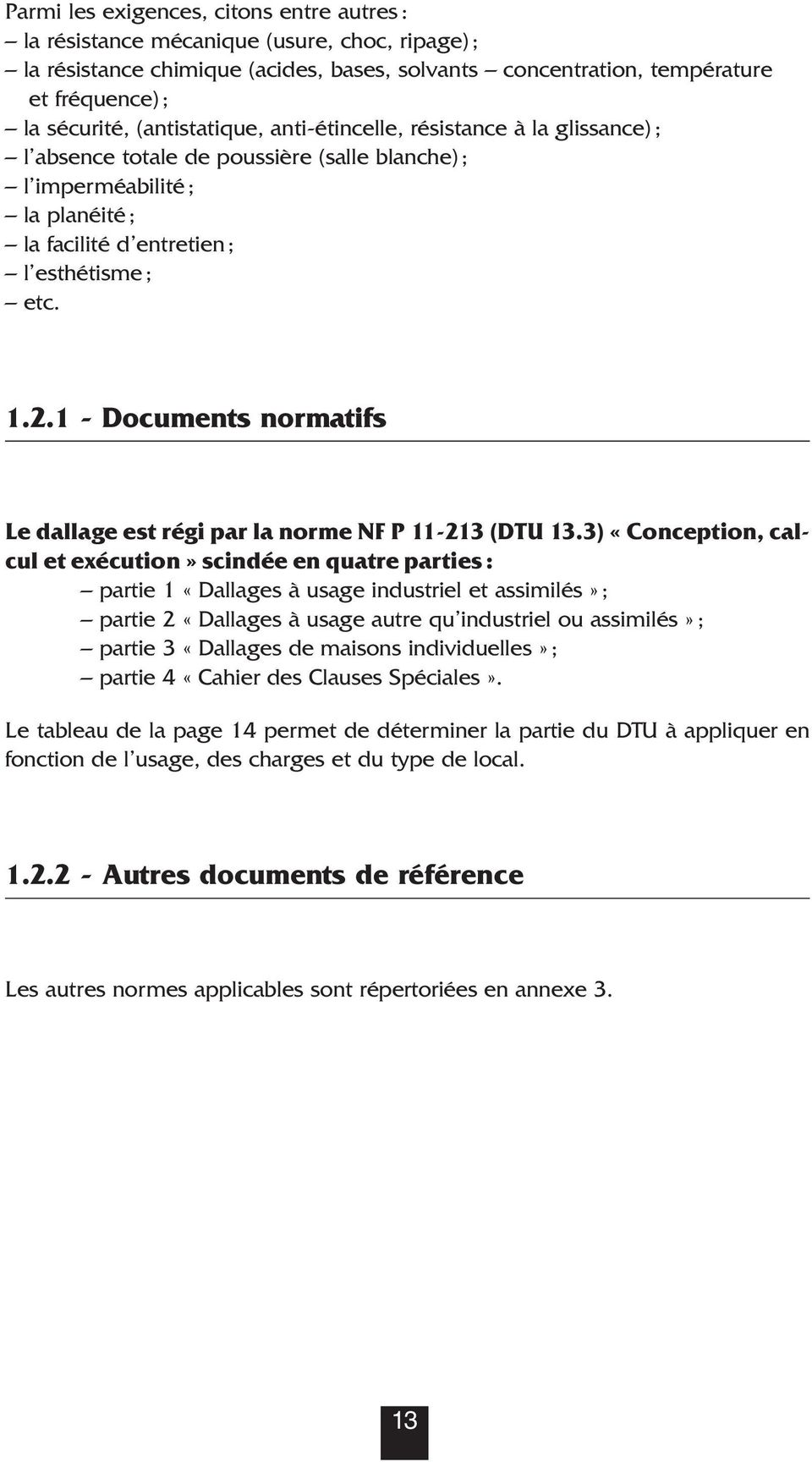 1 - Documents normatifs Le dallage est régi par la norme NF P 11-213 (DTU 13.