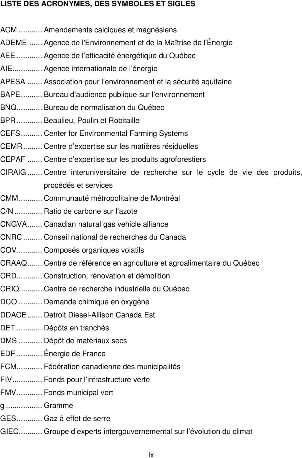 .. Bureau d audience publique sur l environnement BNQ... Bureau de normalisation du Québec BPR... Beaulieu, Poulin et Robitaille CEFS... Center for Environmental Farming Systems CEMR.