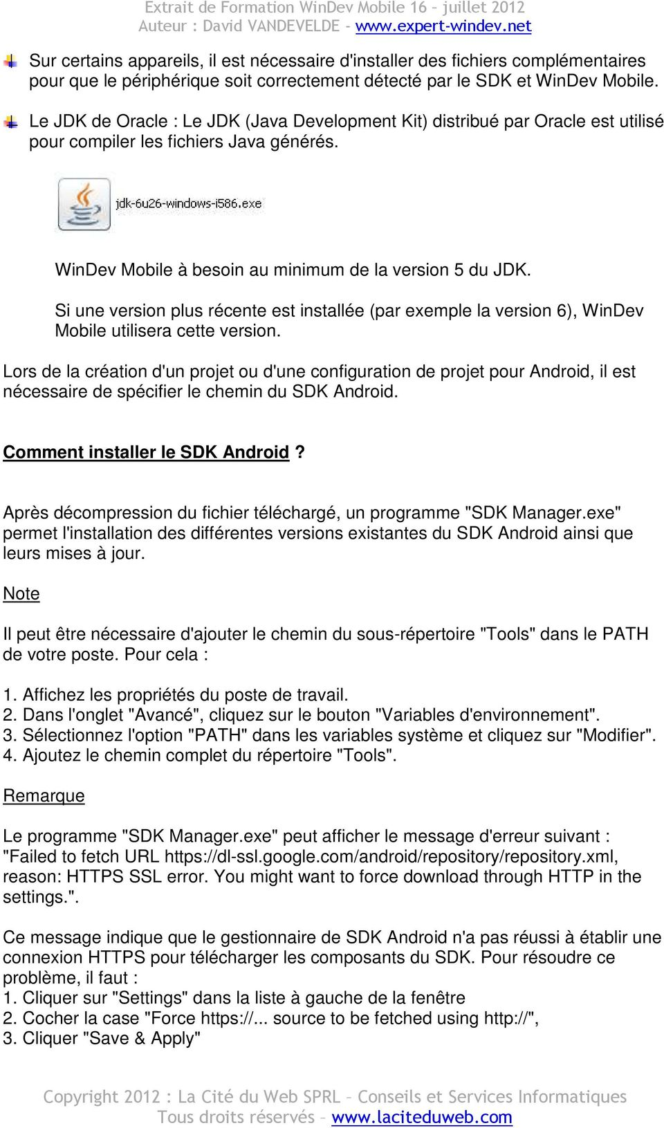 Si une version plus récente est installée (par exemple la version 6), WinDev Mobile utilisera cette version.