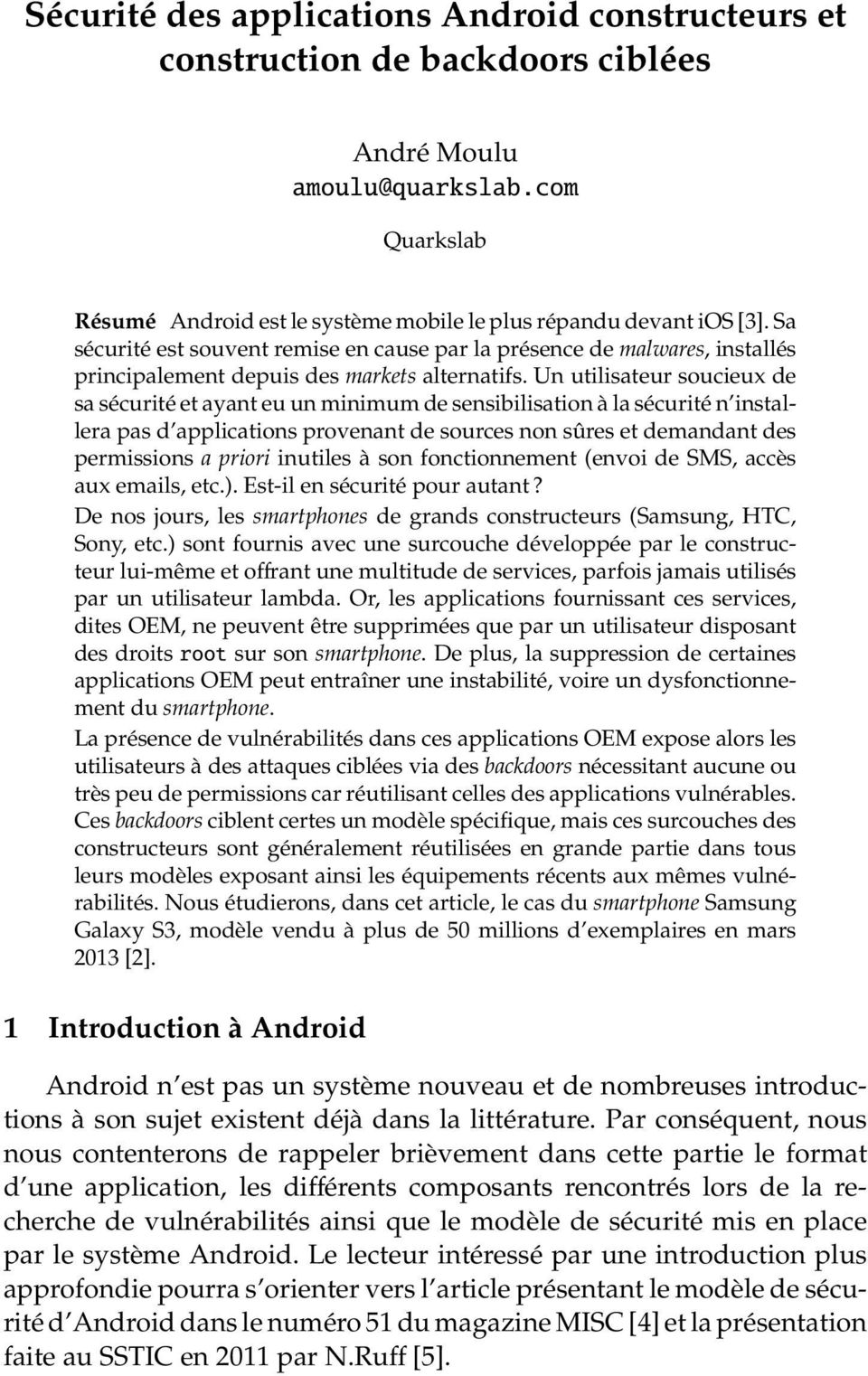 Un utilisateur soucieux de sa sécurité et ayant eu un minimum de sensibilisation à la sécurité n installera pas d applications provenant de sources non sûres et demandant des permissions a priori