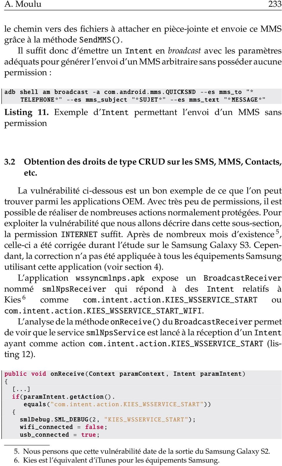 "quicksnd --es mms_to ""* TELEPHONE*"" --es mms_subject ""* SUJET*"" --es mms_text ""* MESSAGE*"" Listing 11. Exemple d Intent permettant l envoi d un MMS sans permission 3."