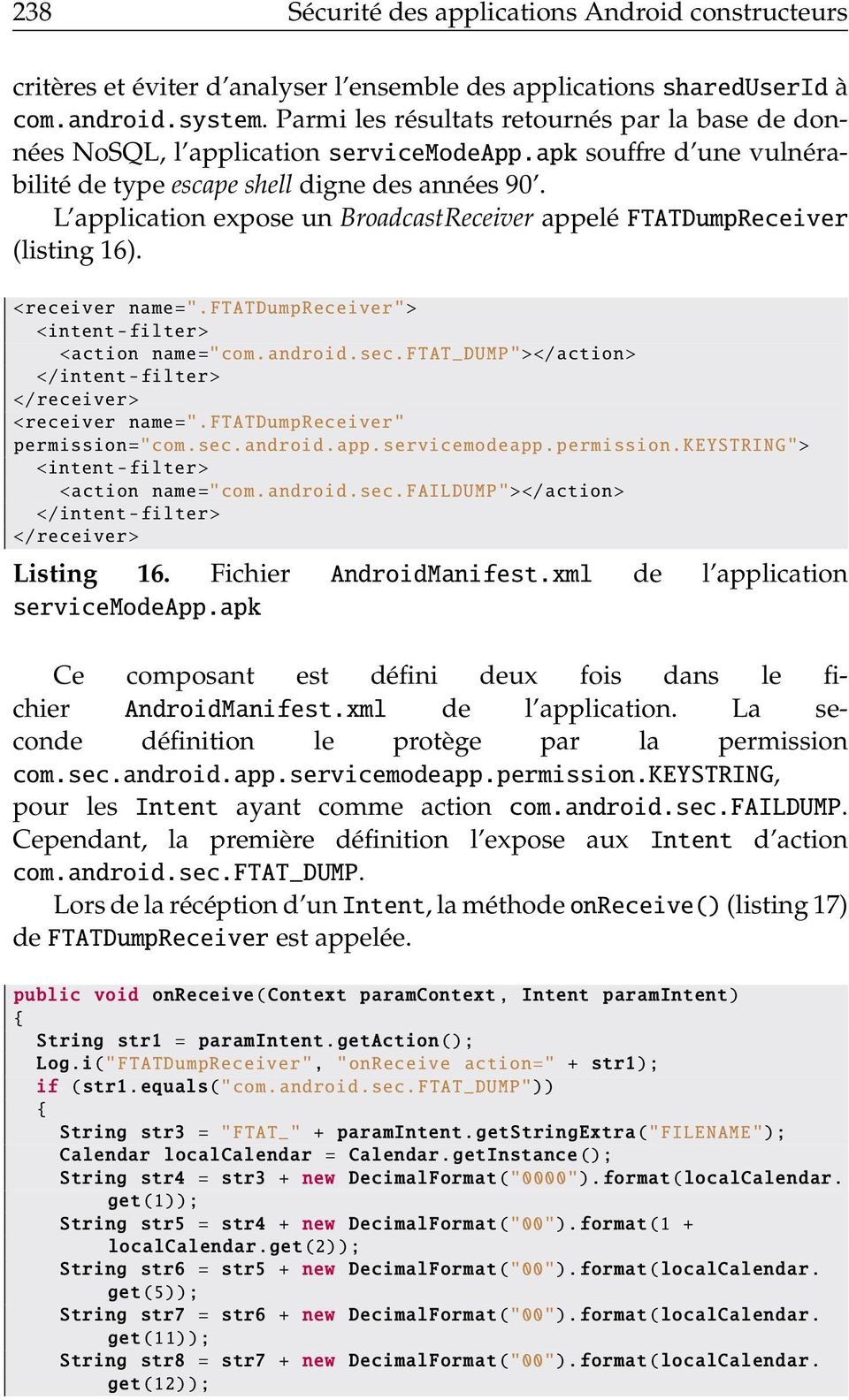 "L application expose un BroadcastReceiver appelé FTATDumpReceiver (listing 16). <receiver name="". FTATDumpReceiver""> <intent -filter> <action name=""com.android.sec."