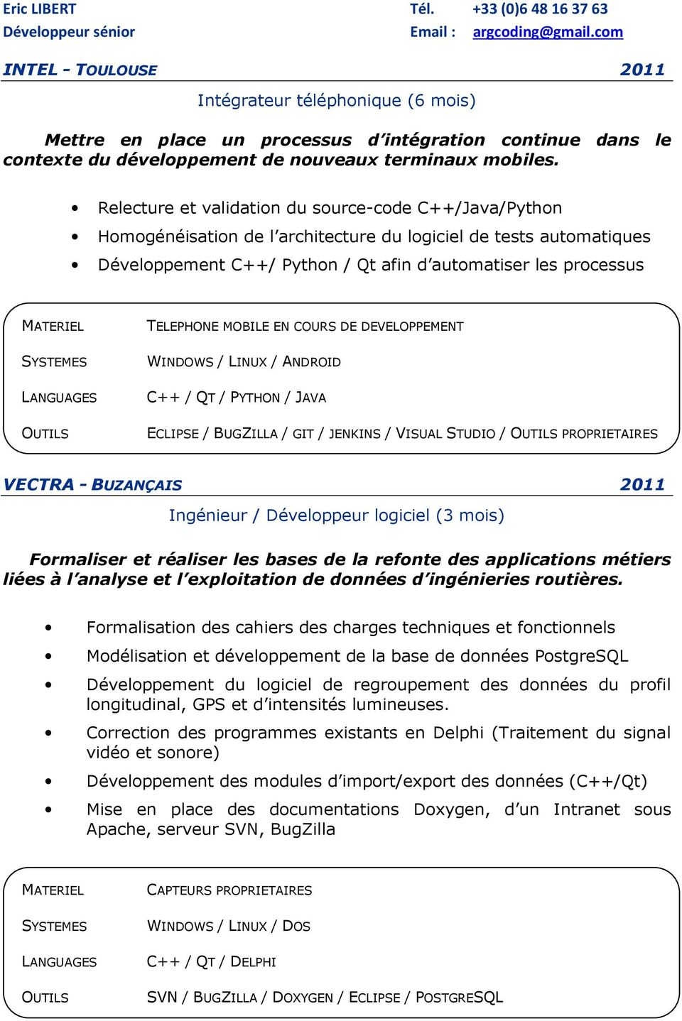TELEPHONE MOBILE EN COURS DE DEVELOPPEMENT SYSTEMES WINDOWS / LINUX / ANDROID C++ / QT / PYTHON / JAVA ECLIPSE / BUGZILLA / GIT / JENKINS / VISUAL STUDIO / PROPRIETAIRES VECTRA - BUZANÇAIS 2011