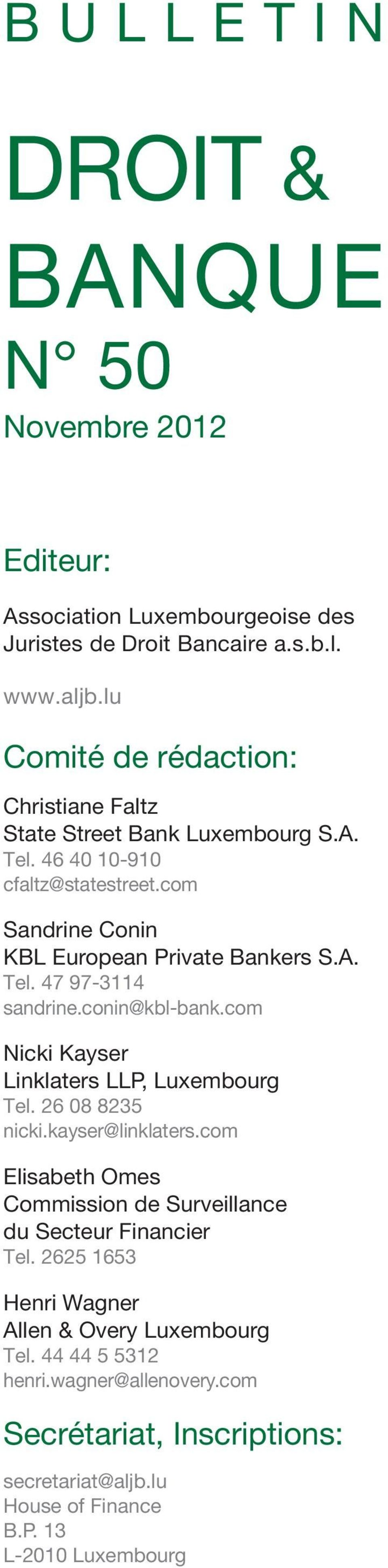 conin@kbl-bank.com Nicki Kayser Linklaters LLP, Luxembourg Tel. 26 08 8235 nicki.kayser@linklaters.