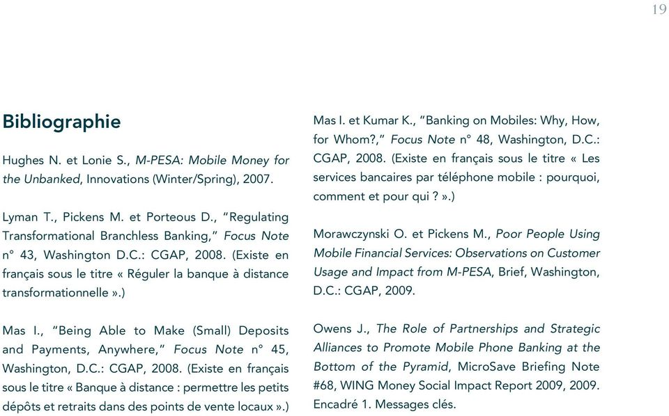 et Kumar K., Banking on Mobiles: Why, How, for Whom?, Focus Note n 48, Washington, D.C.: CGAP, 2008.