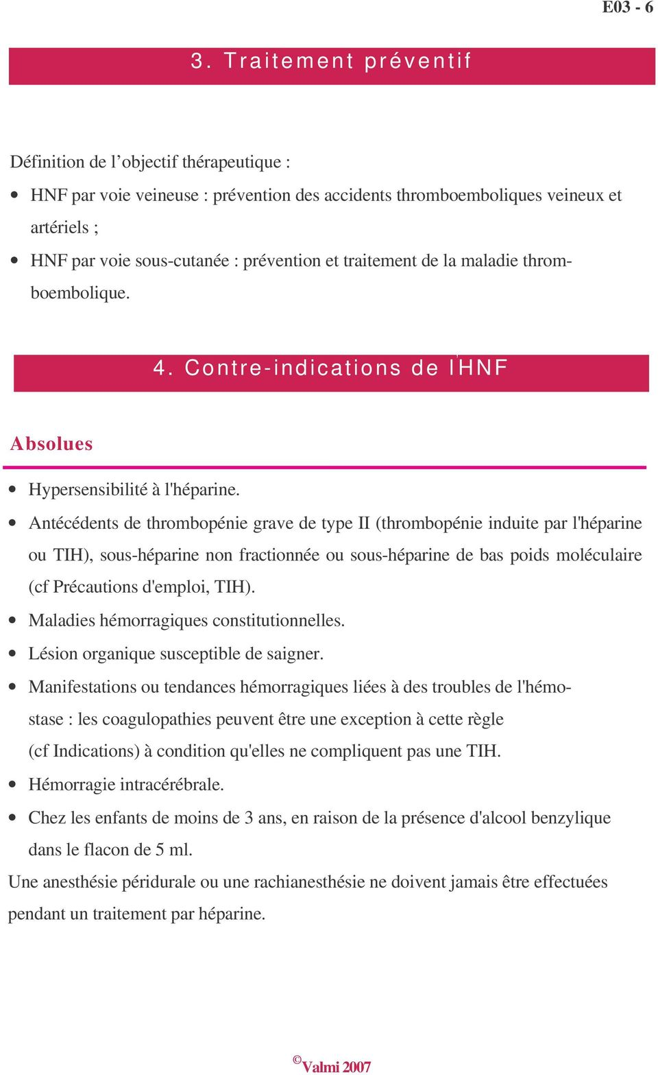 traitement de la maladie thromboembolique. 4. Contre-indications de l HNF Absolues Hypersensibilité à l'héparine.