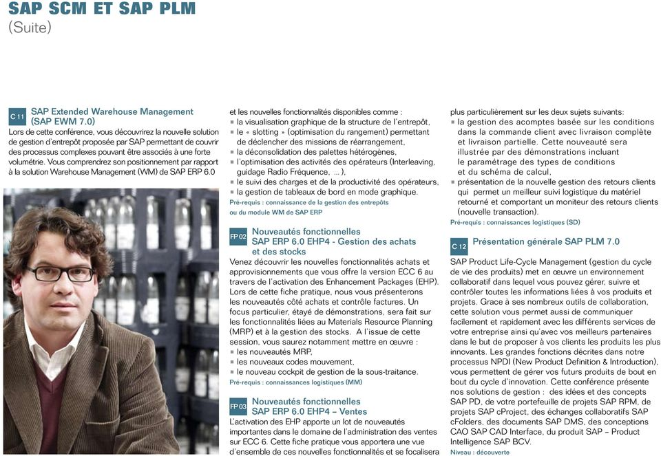 Vous comprendrez son positionnement par rapport à la solution Warehouse Management (WM) de SAP ERP 6.